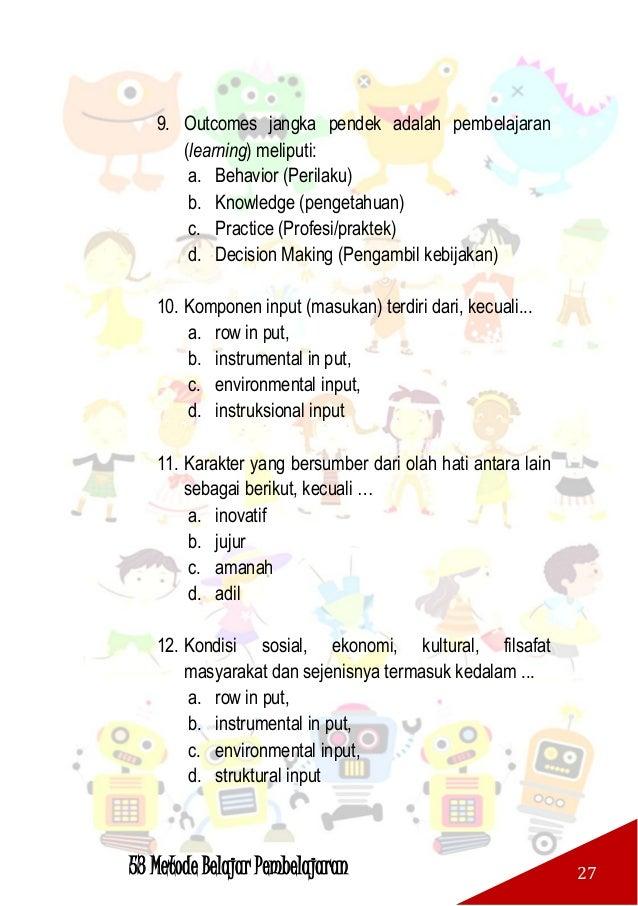 53 Metode Belajar Pembelajaran 28 B. BENAR SALAH Beri tanda S jika Salah dan B jika benar. No Pernyataan Ket. B S 1 Output...