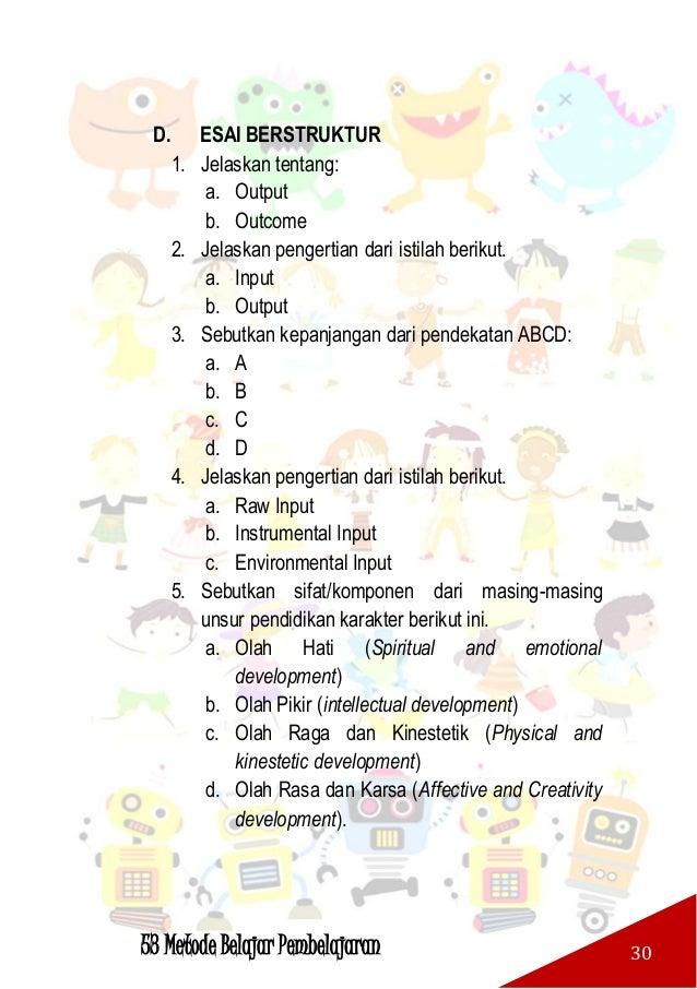 53 Metode Belajar Pembelajaran 31 E. ESAI BEBAS 1. Apa yang dimaksud dengan input? 2. Jelaskan Proses dalam sistem pembela...