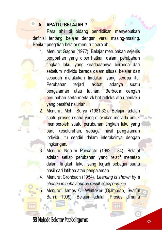 53 Metode Belajar Pembelajaran 34 tingkah laku ditimbulkan atau diubah melalui latihan atau pengalaman. B. APA ITU PEMBELA...