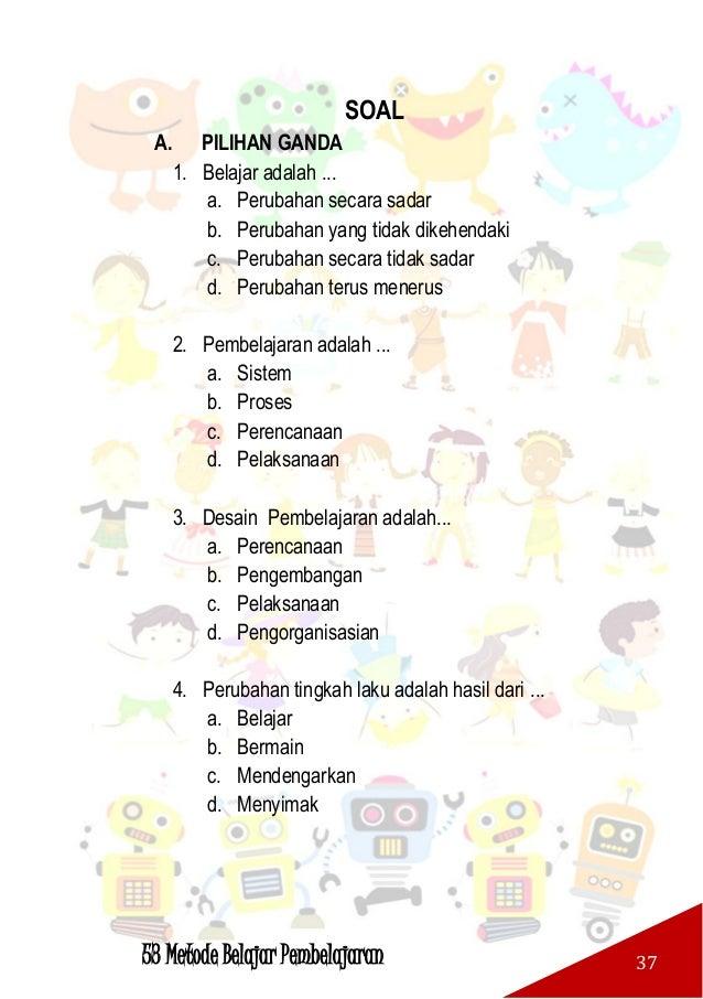 53 Metode Belajar Pembelajaran 38 5. Learning is shown by a change in behaviour as result of experience. Merupakan pendapa...