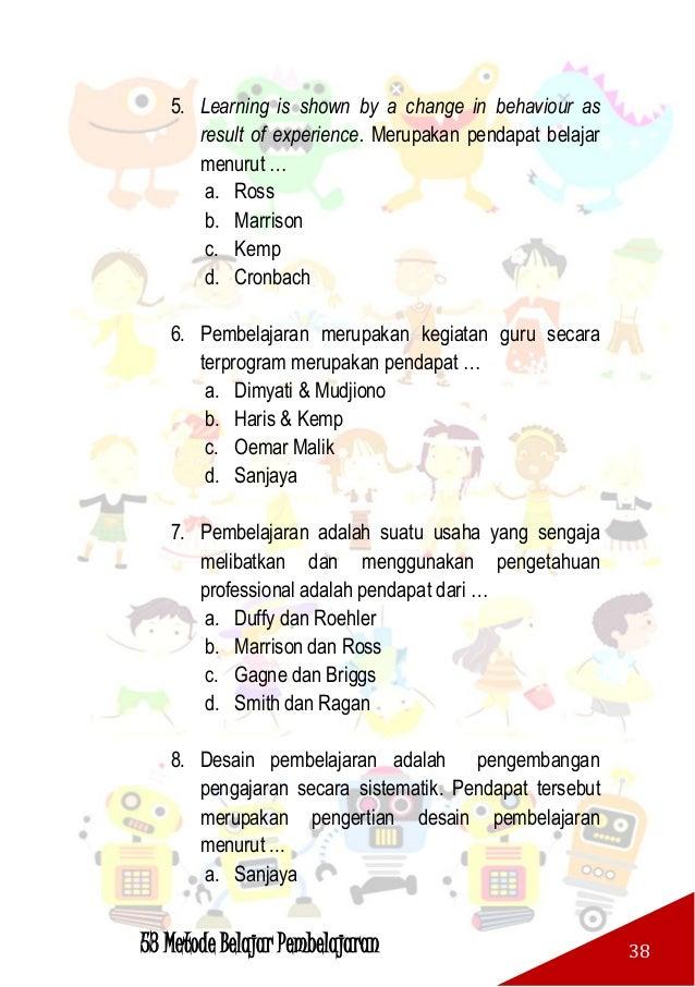 53 Metode Belajar Pembelajaran 39 b. Oemar Malik c. Syaiful Sagala d. Ngalim Purwanto 9. Desain pembelajaran adalah kisi-k...