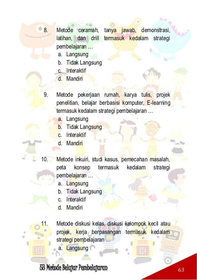 53 Metode Belajar Pembelajaran 64 b. Tidak Langsung c. Interaktif d. Mandiri 12. Prinsip umum dalam menentukan metode pemb...