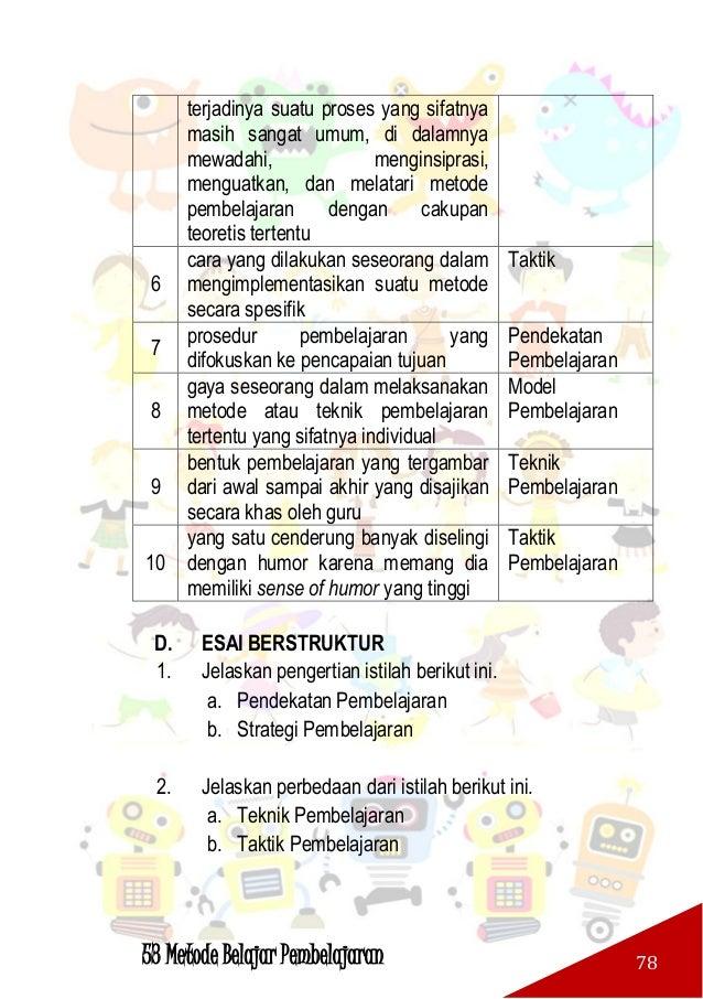 53 Metode Belajar Pembelajaran 79 3. Jelaskan pengertian berikut ini. a. Model Pembelajaran b. Metode Pembelajaran 4. Stra...