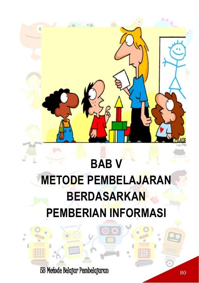 53 Metode Belajar Pembelajaran 81 A. METODE CERAMAH Metode pembelajaran ceramah adalah penerangan secara lisan atas bahan ...