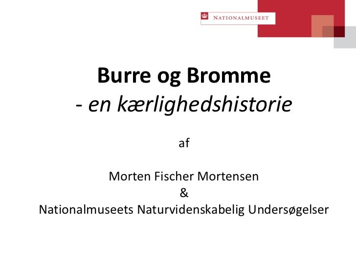 Burre og Bromme      - en kærlighedshistorie                       af           Morten Fischer Mortensen                  ...