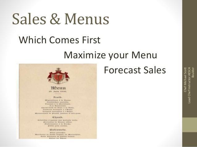 Sales & Menus Which Comes First Maximize your Menu Forecast Sales ChefMichaelScott LeadChefInstructorAESCA Boulder