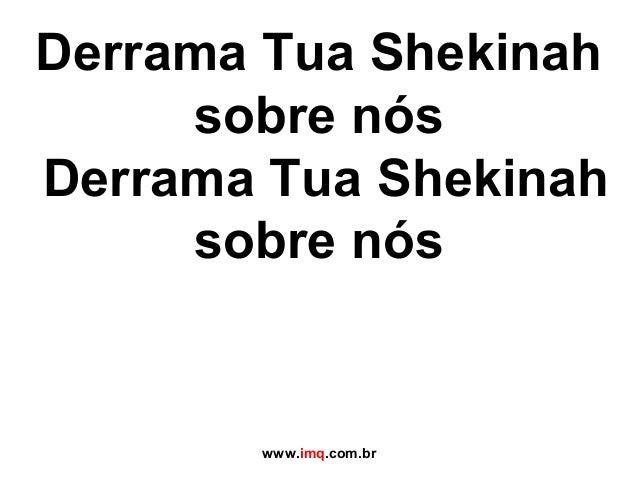 Derrama Tua Shekinah sobre nós Derrama Tua Shekinah sobre nós www.imq.com.br