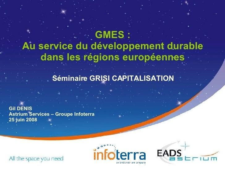 GMES : Au service du développement durable dans les régions européennes Séminaire GRISI CAPITALISATION