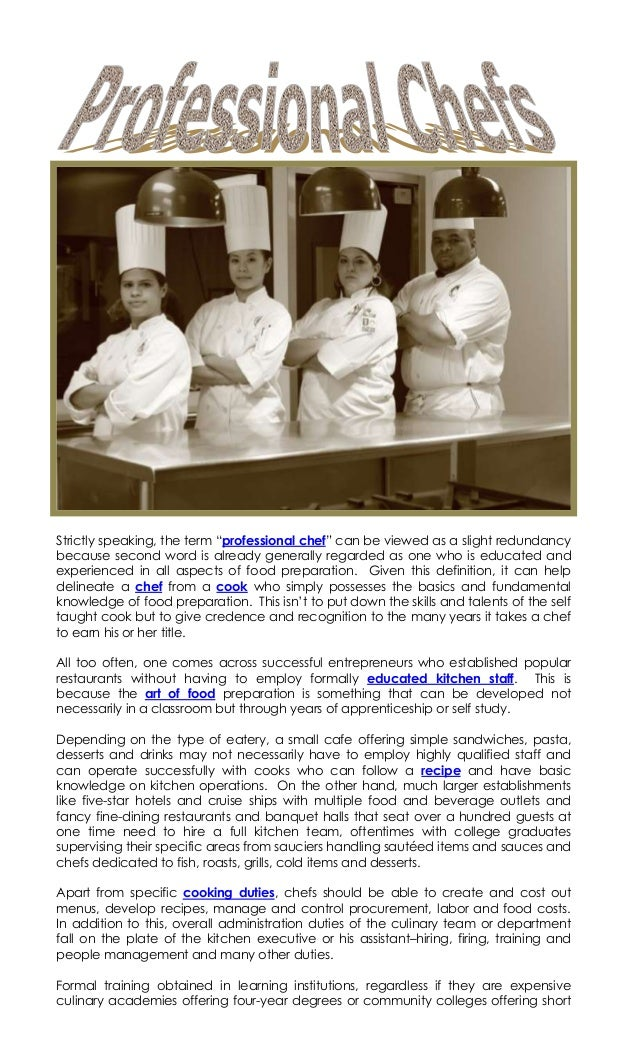 """Strictly speaking, the term """"professional chef"""" can be viewed as a slight redundancybecause second word is already general..."""