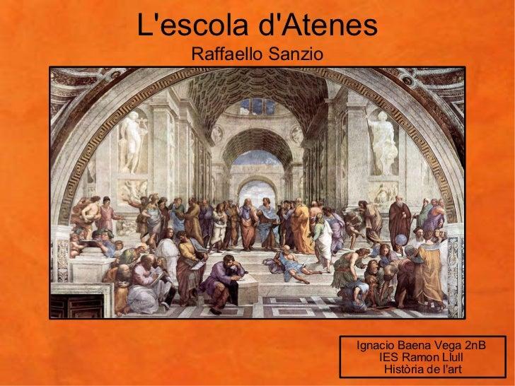 L'escola d'Atenes Ignacio Baena Vega 2nB  IES Ramon Llull  Història de l'art Raffaello Sanzio