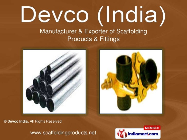 Manufacturer & Exporter of Scaffolding                              Products & Fittings© Devco India, All Rights Reserved ...