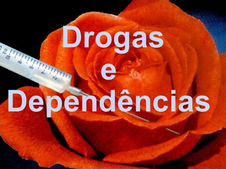 Drogas e  Dependências