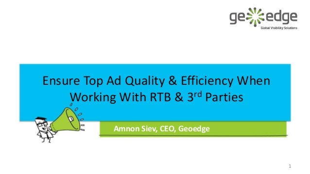 Ensure Top Ad Quality & Efficiency When Working With RTB & 3rd Parties Amnon Siev, CEO, Geoedge  1