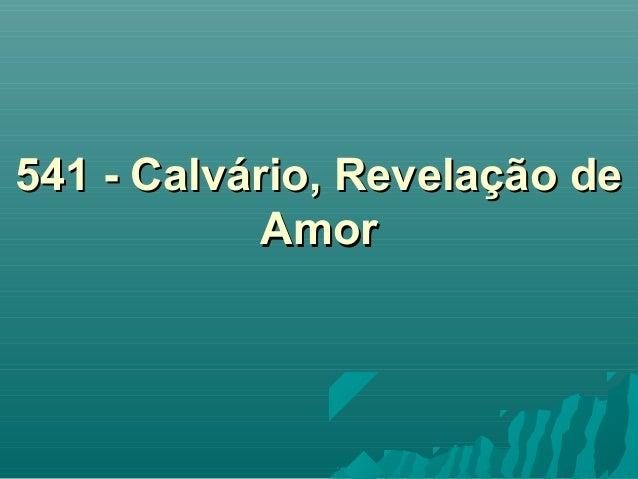541 - Calvário, Revelação de541 - Calvário, Revelação de AmorAmor