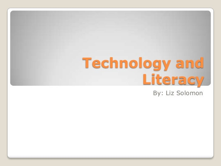 Technology and Literacy<br />By: Liz Solomon<br />