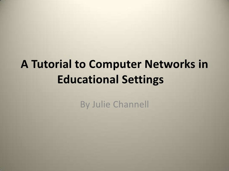 A Tutorial to Computer Networks in Educational Settings<br />By Julie Channell<br />