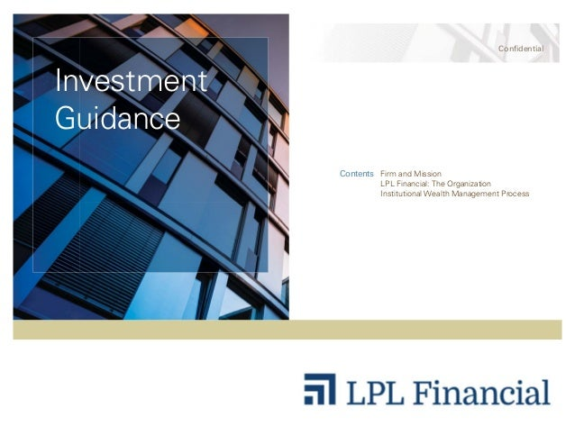 Confidential Investment Guidance Contents Firm and Mission LPL Financial: The Organization Institutional Wealth Management...
