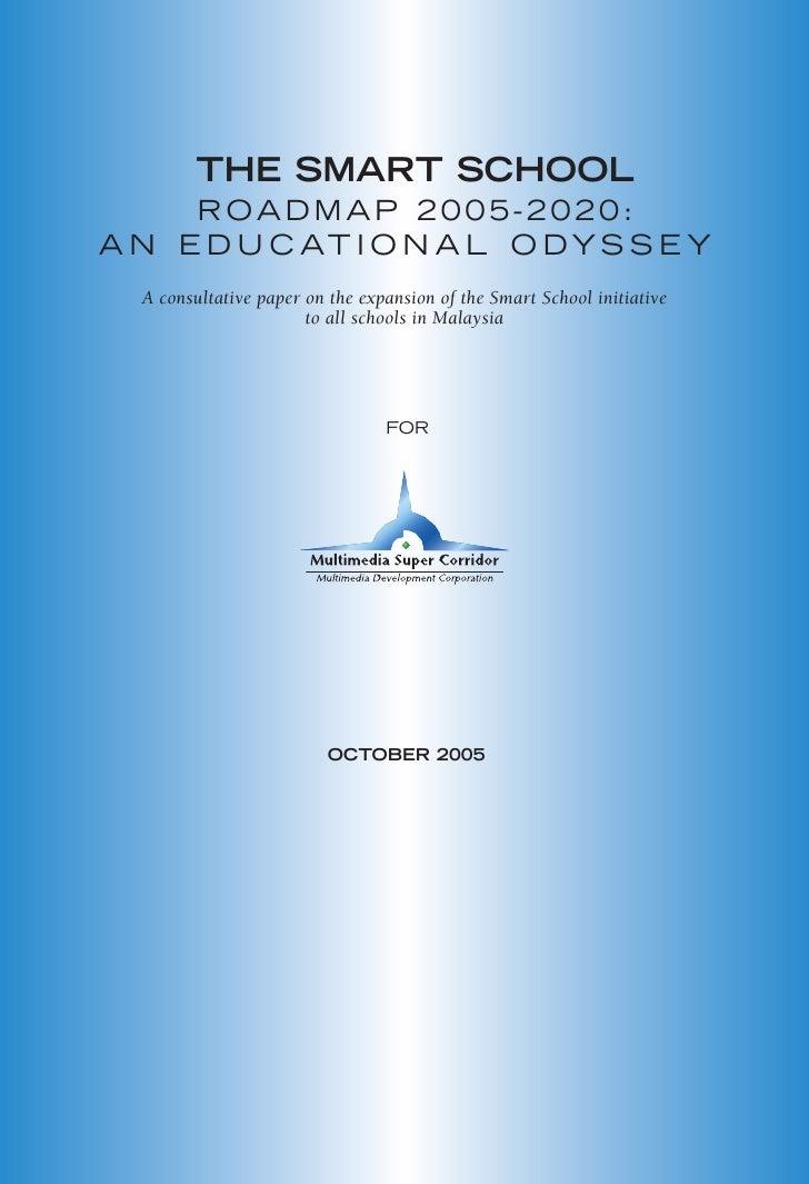 THE SMART SCHOOL      ROADMAP 2005-2020: A N E D U C AT I O N A L O D Y S S E Y   A consultative paper on the expansion of...