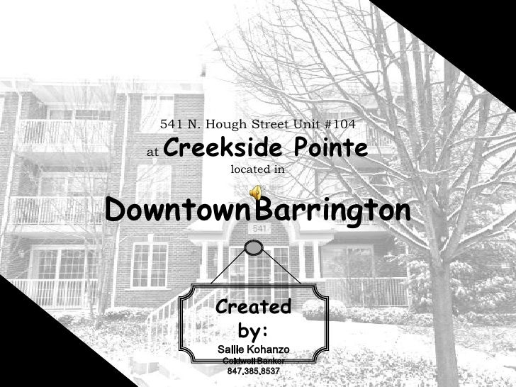 541 N. Hough Street Unit #104at Creekside Pointelocated in DowntownBarrington<br />Created by:<br />Sallie Kohanzo<br />Co...