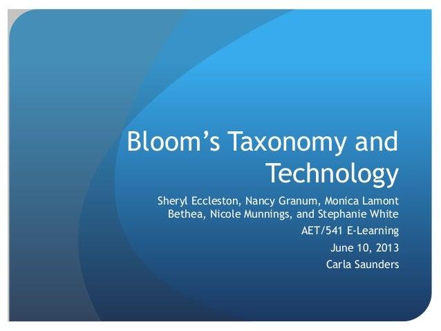 Bloom's Taxonomy andTechnologySheryl Eccleston, Nancy Granum, Monica LamontBethea, Nicole Munnings, and Stephanie WhiteAET...