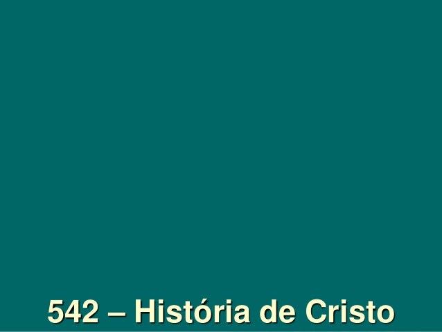 542 – História de Cristo