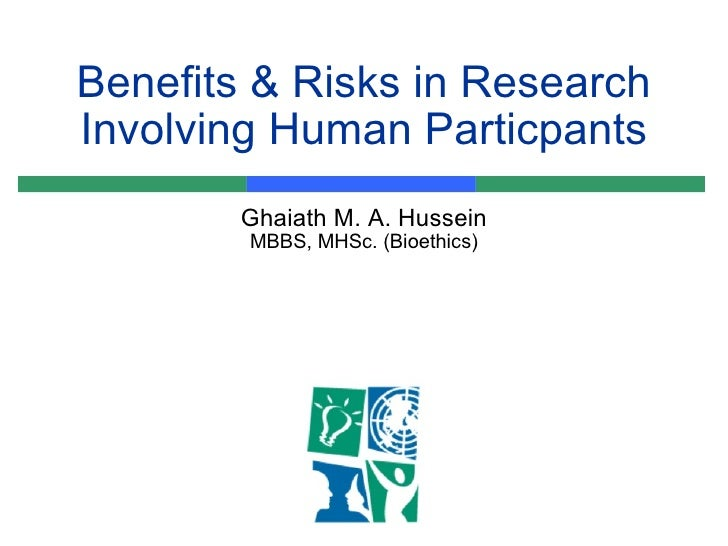 Benefits & Risks in Research Involving Human Particpants Ghaiath M. A. Hussein MBBS, MHSc. (Bioethics)