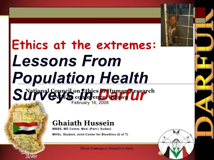 Ethics at the extremes:   Lessons From Population Health Surveys in  Darfur Ghaiath Hussein MBBS, MD Comm. Med. (Part I, S...