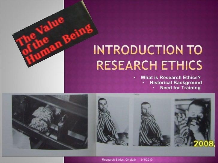 <ul><ul><li>What is Research Ethics?  </li></ul></ul><ul><ul><li>Historical Background </li></ul></ul><ul><ul><li>Need for...