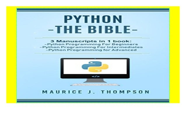 Python: - The Bible- 3 Manuscripts in 1 book: -Python Programming Fo…