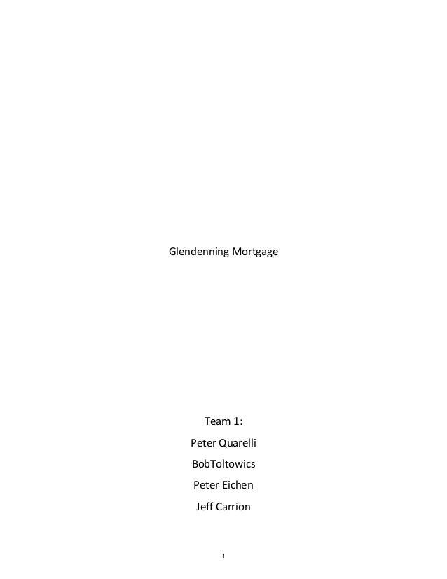 Glendenning Mortgage Team 1: Peter Quarelli BobToltowics Peter Eichen Jeff Carrion 1