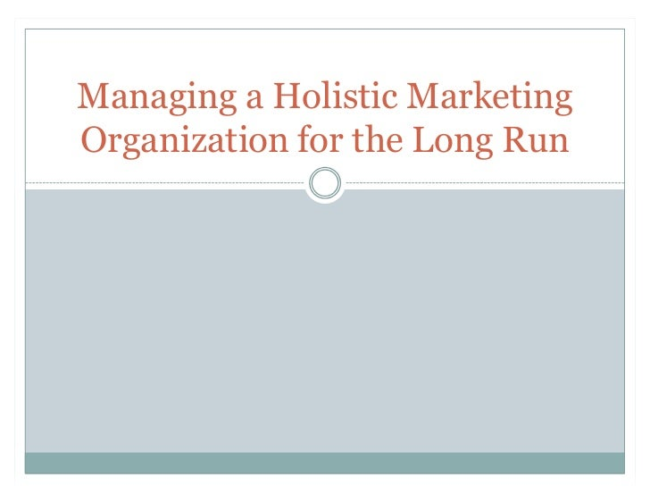 Managing a Holistic MarketingOrganization for the Long Run