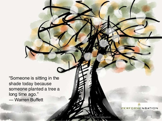 """Someone is sitting in theshade today becausesomeone planted a tree along time ago.""― Warren Buffett                      ..."