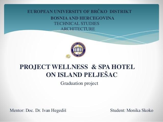 EUROPEAN UNIVERSITY OF BRČKO DISTRIKT BOSNIAAND HERCEGOVINA TECHNICAL STUDIES ARCHITECTURE PROJECT WELLNESS & SPA HOTEL ON...