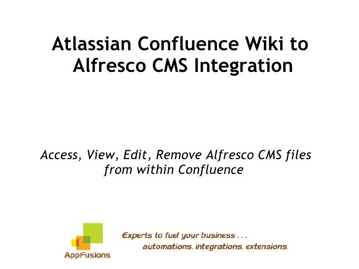 Atlassian Confluence Wiki to  Alfresco CMS Integration Access, View, Edit, Remove Alfresco CMS files from within Confluence