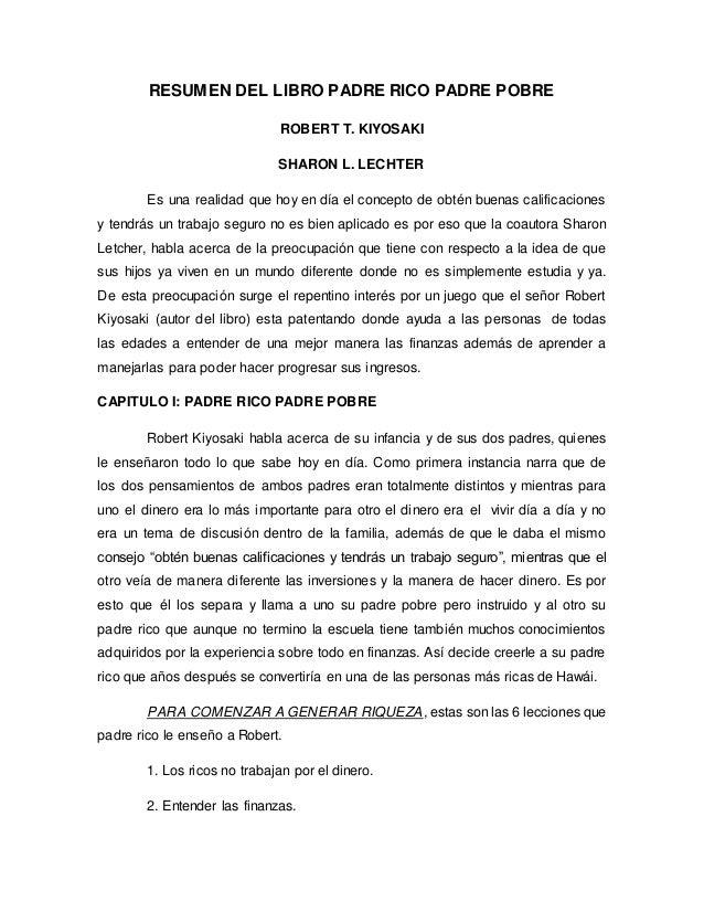 RESUMEN DEL LIBRO PADRE RICO PADRE POBRE ROBERT T. KIYOSAKI SHARON L. LECHTER Es una realidad que hoy en día el concepto d...