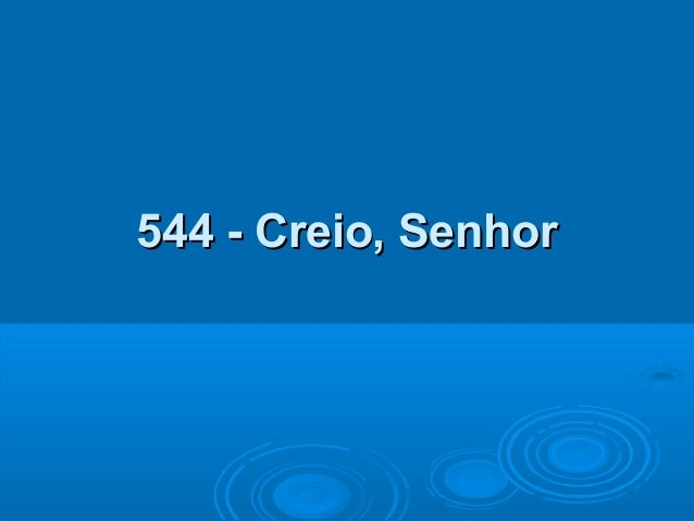 544 - Creio, Senhor544 - Creio, Senhor