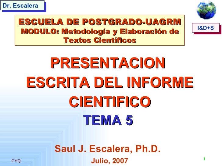 PRESENTACION  ESCRITA DEL INFORME CIENTIFICO TEMA 5   Saul J. Escalera, Ph.D.   Julio, 2007 ESCUELA DE POSTGRADO-UAGRM MOD...