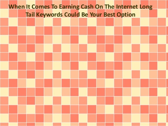 When It Comes To Earning Cash On The Internet Long Tail Keywords Could Be Your Best Option
