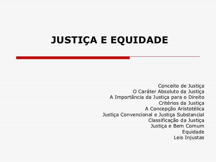 JUSTIÇA E EQUIDADE                              Conceito de Justiça                   O Caráter Absoluto da Justiça       ...