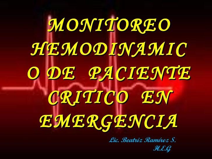 MONITOREOHEMODINAMICO DE PACIENTE  CRITICO EN EMERGENCIA      Lic. Beatriz Ramírez S.            .        H.E.G