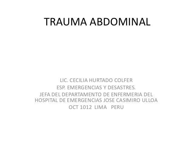 TRAUMA ABDOMINAL         LIC. CECILIA HURTADO COLFER       ESP. EMERGENCIAS Y DESASTRES. JEFA DEL DEPARTAMENTO DE ENFERMER...