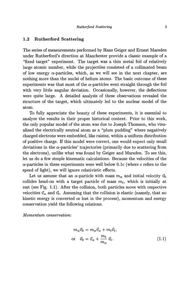 Rutherford Scattering 3 1.2 Rutherford Scattering The series of measurements performed by Hans Geiger and Ernest Marsden u...