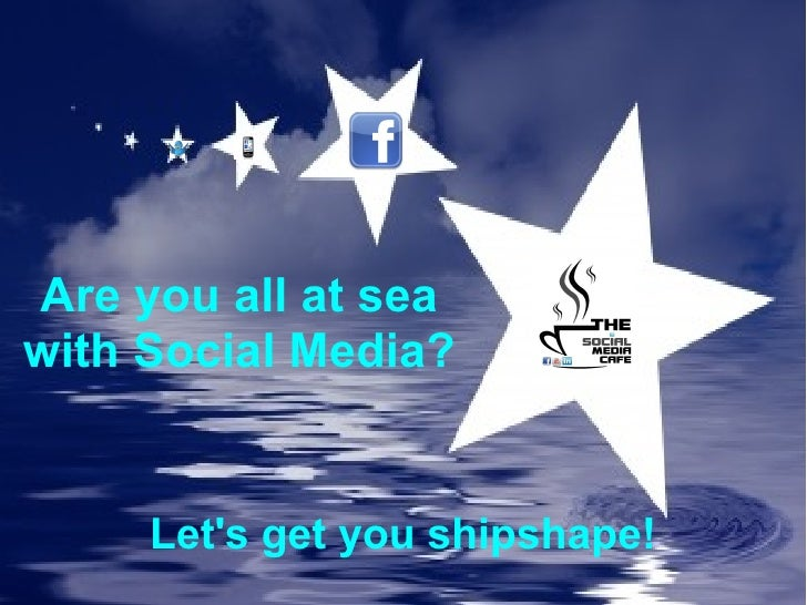 Are you all at sea with Social Media? Let's get you shipshape!
