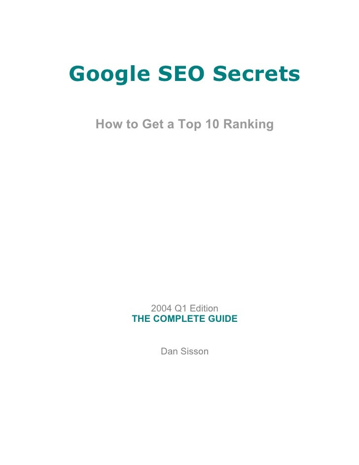 Google SEO Secrets    How to Get a Top 10 Ranking               2004 Q1 Edition        THE COMPLETE GUIDE              Dan...