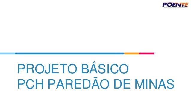 PROJETO BÁSICO PCH PAREDÃO DE MINAS