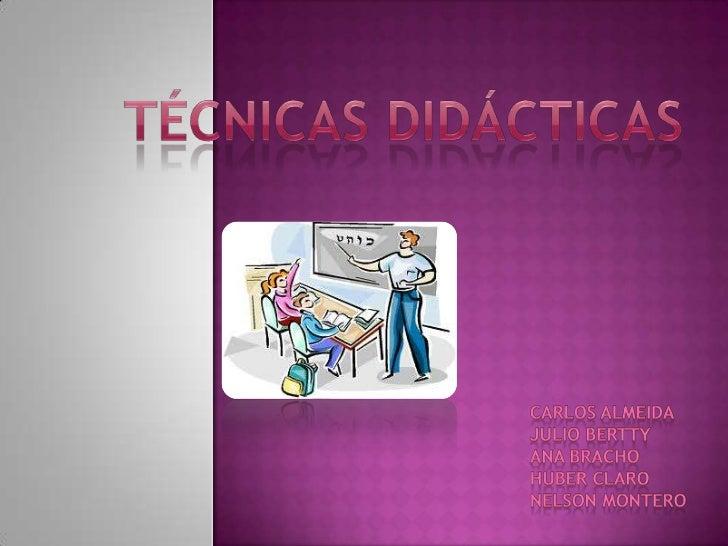 Técnicas didácticas<br />CARLOS ALMEIDA<br />JULIO BERTTY<br />ANA BRACHO<br />HUBER CLARO<br />NELSON MONTERO<br />