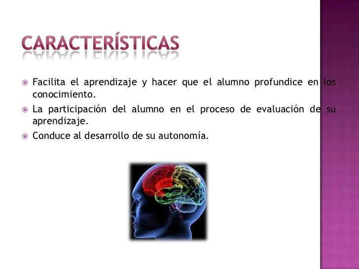 Características<br />Facilita el aprendizaje y hacer que el alumno profundice en los conocimiento. <br />La participación ...