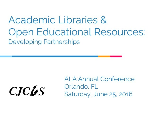 Academic Libraries & Open Educational Resources: Developing Partnerships ALA Annual Conference Orlando, FL Saturday, June ...