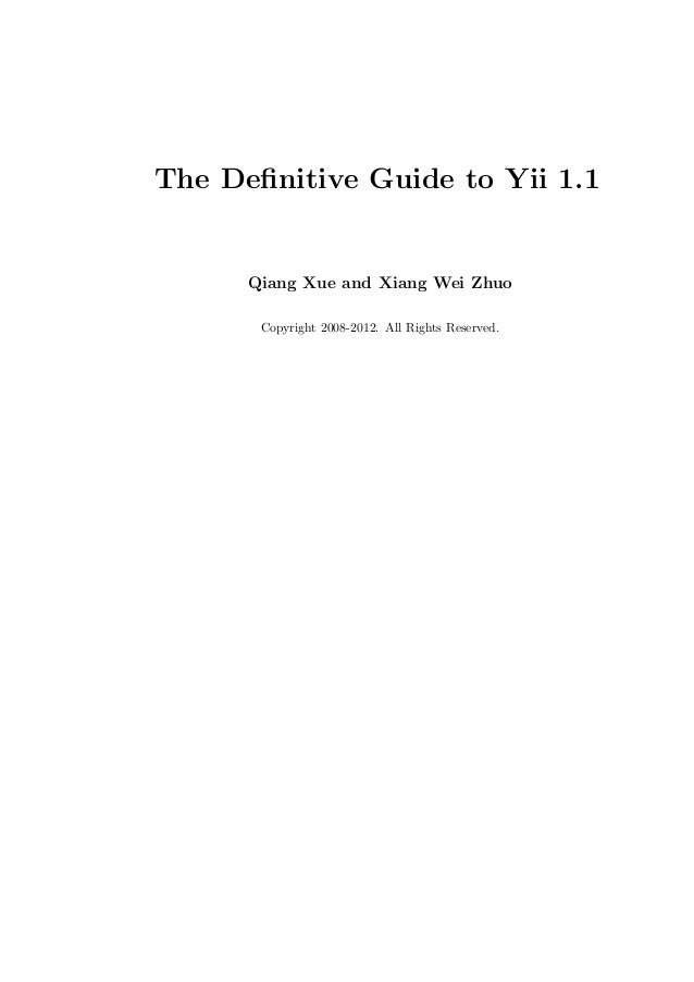 The Definitive Guide to Yii 1.1      Qiang Xue and Xiang Wei Zhuo       Copyright 2008-2012. All Rights Reserved.