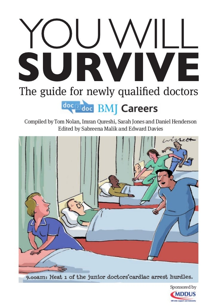 YOU WILLSURVIVEThe guide for newly qualified doctors Compiled by Tom Nolan, Imran Qureshi, Sarah Jones and Daniel Henderso...